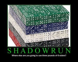 Shadowrun: When else are you going to need three pounds of six-siders?